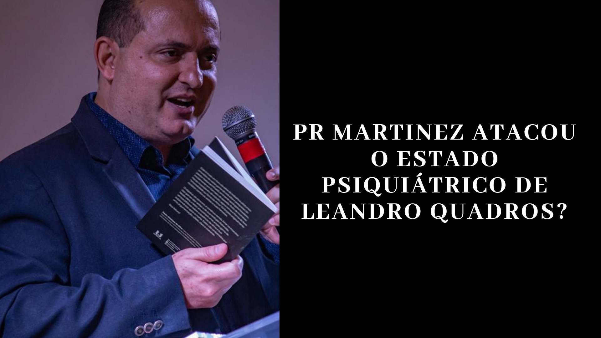 Pr Martinez atacou o estado Psiquiátrico do L. Quadros?