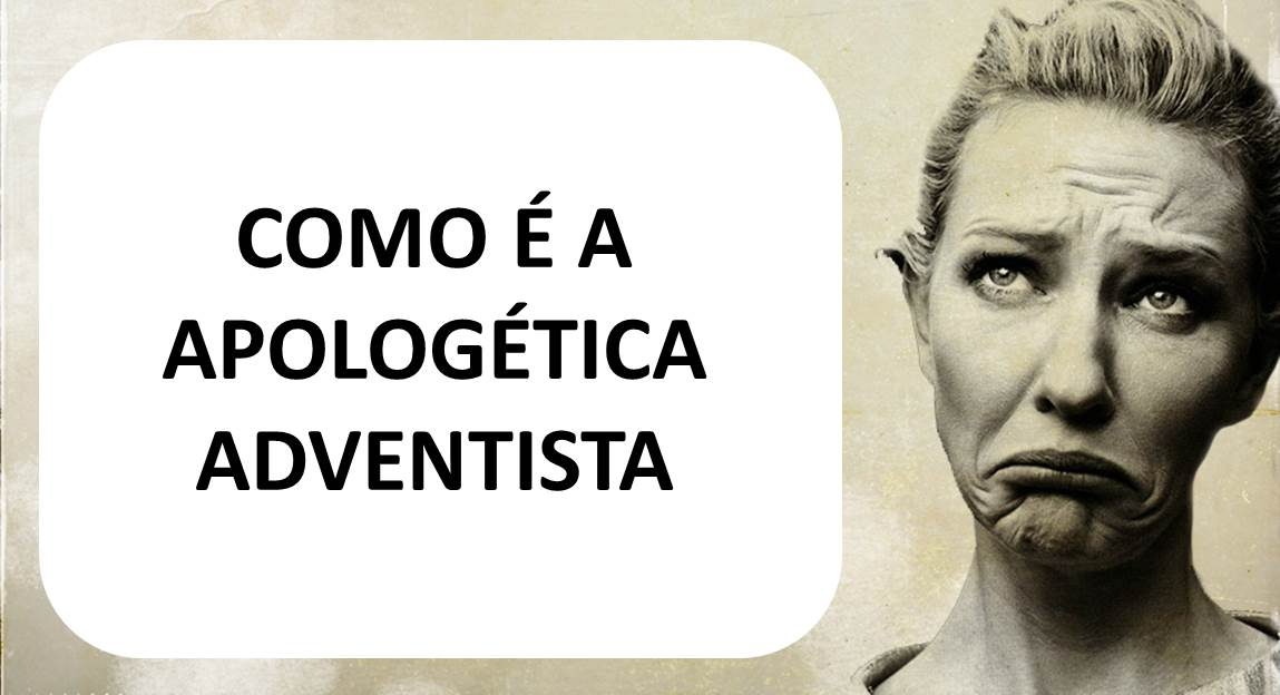 Como é a apologética adventista